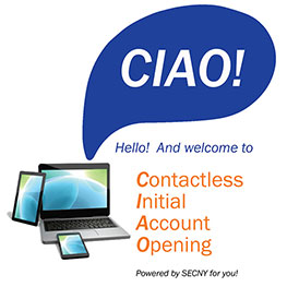 CIAO! Hello and welcome to Contactless Initial Account Opening Powered by SECNY for you!